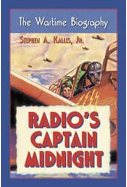Radio's Captain Midnight - The Wartime Biography
