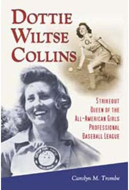 Baseball - Dottie Wiltse Collins: Strikeout Queen