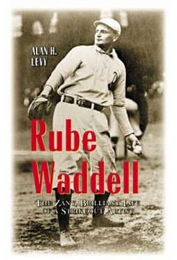 Baseball - Rube Waddell: The Zany, Brilliant Life