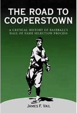 The Road To Cooperstown: A Critical History of