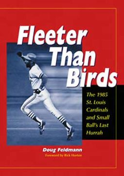 Baseball - Fleeter Than Birds: The 1985 St. Louis