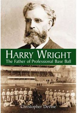 Baseball - Harry Wright: The Father of