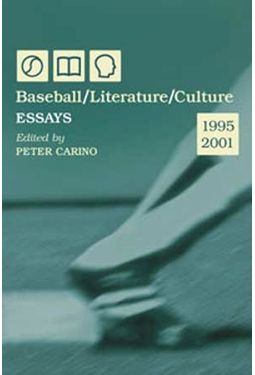 Baseball / Literature / Culture: Essays, 1995-2001
