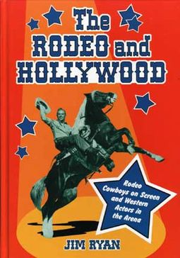 Rodeo and Hollywood - Rodeo Cowboys on Screen and