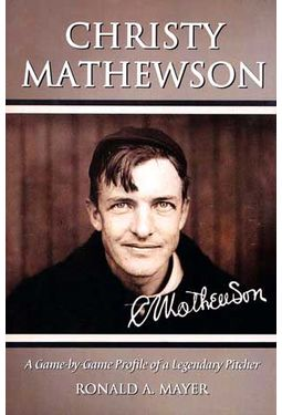 Baseball - Christy Mathewson: A Game-By-Game