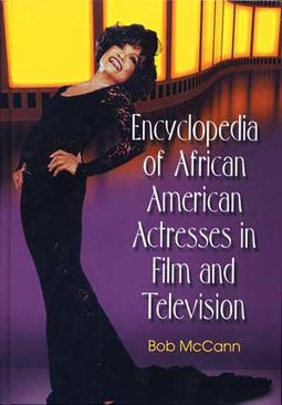 Encyclopedia Of African American Actresses In