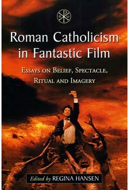 Roman Catholicism in Fantastic Film: Essays on