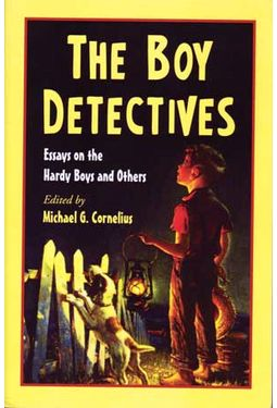 Boy Detectives: Essays on the Hardy Boys and