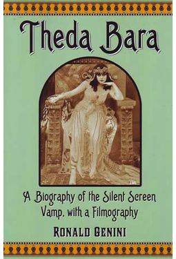 Theda Bara - A Biography of the Silent Screen