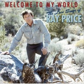 Welcome to My World: The Love Songs of Ray Price