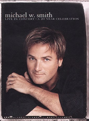 Michael W. Smith: Live in Concert - A 20 Year