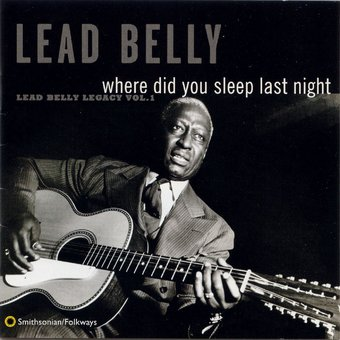 Where Did You Sleep Last Night: Lead Belly