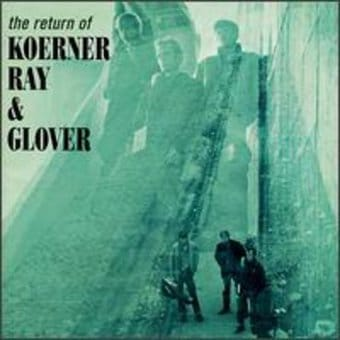 The Return of Koerner, Ray & Glover