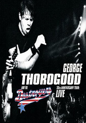 George Thorogood & The Destroyers - 30th