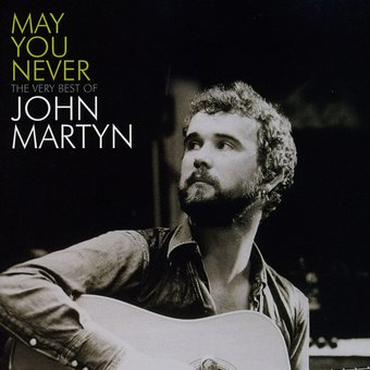 May You Never: The Very Best of John Martyn