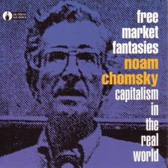 Free Market Fantasies: Capitalism in the Real
