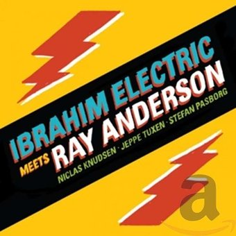 Ibrahim Electric Meets Ray Anderson