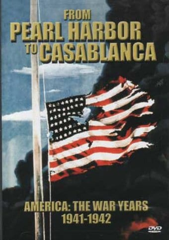 From Pearl Harbor to Casablanca: America - The