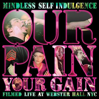 Mindless Self Indulgence - Our Pain Your Gain