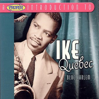 A Proper Introduction to Ike Quebec: Blue Harlem