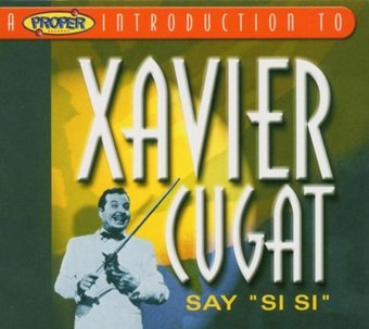 "A Proper Introduction to Xavier Cugat: Say ""Si Si"""