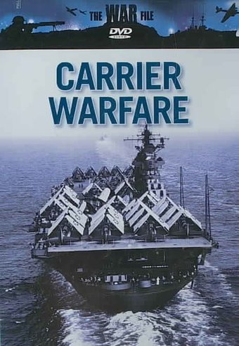 The War File - Carrier Warfare