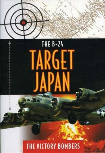 B24 - Target Japan: The Victory Bombers