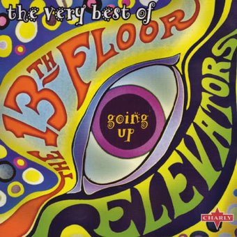 The Very Best of the 13th Floor Elevators: Going