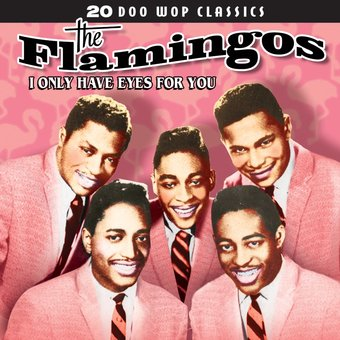 The Flamingos 20 Doo Wop Classics I Only Have Eyes For