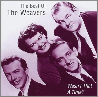 Wasn't That a Time?: The Best of the Weavers