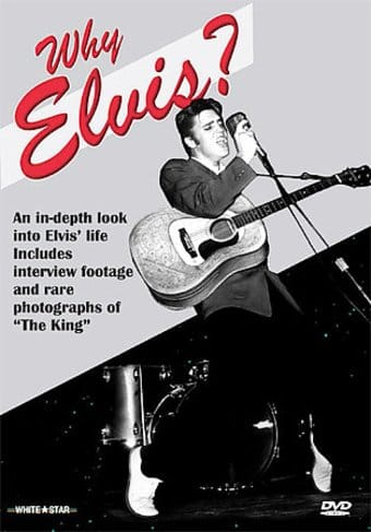 Why Elvis? An In-Depth Look into Elvis' Life
