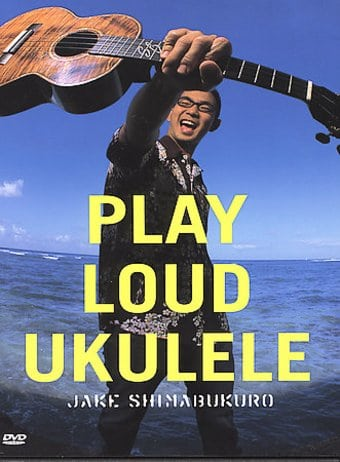 Jake Shimabukuro - Play Loud Ukulele