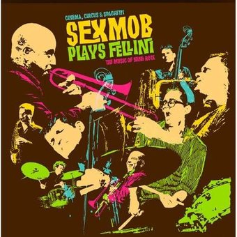 Cinema, Circus & Spaghetti - Sexmob Plays Fellini