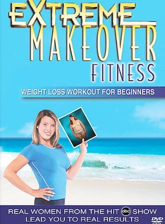 Extreme Makeover Fitness: Weight Loss Workout for