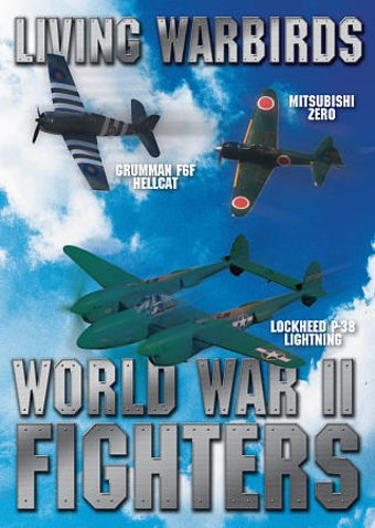 Living Warbirds: World War II Fighters