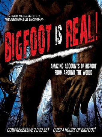 Bigfoot Is Real!: From Sasquatch to the