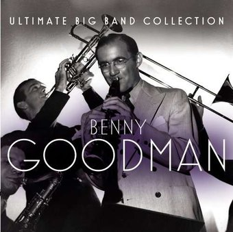 Ultimate Big Band Collection: Benny Goodman