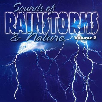 Sounds of Rain Storms & Nature, Volume 2
