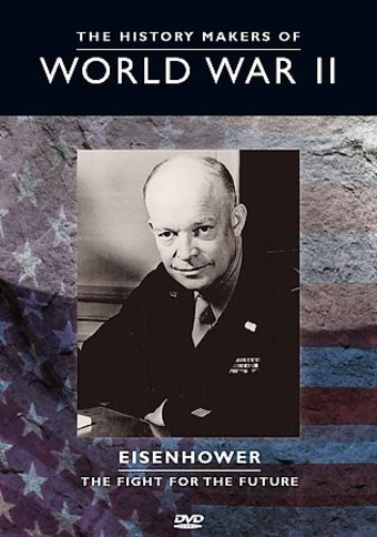 The History Makers of World War II - Eisenhower