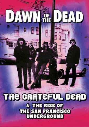 Dawn of the Dead: The Grateful Dead & the Rise of