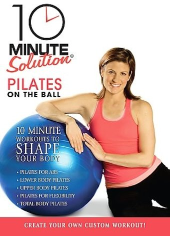 10 Minute Solution - Pilates On-The Ball