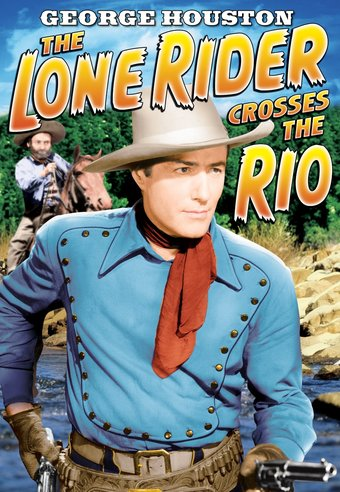 The Lone Rider: The Lone Rider Crosses The Rio -