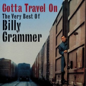 Very Best of Billy Grammer - Gotta Travel On