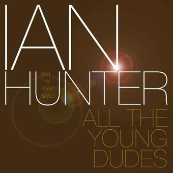 Ian Hunter and the Rant Band: All the Young Dudes
