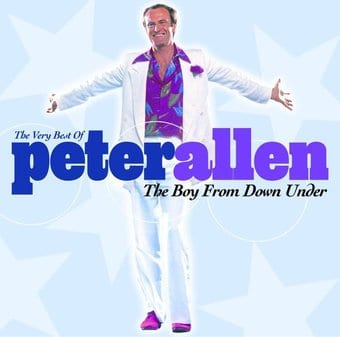 The Very Best of Peter Allen: The Boy From Down