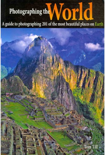 Photographing The World A Guide To Photographing 201 Of The Most Beautiful Places On Earth Book