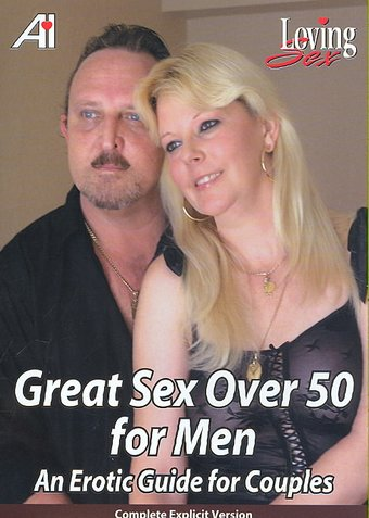 Great Sex Over 50 for Men: An Erotic Guide for