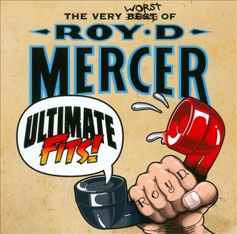 Ultimate Fits! The Very Worst of Roy D. Mercer