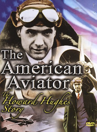 The American Aviator - The Howard Hughes Story