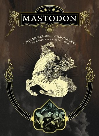 Mastodon - The Workhorse Chronicles: The Early